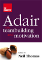 Adair on Team building and motivation